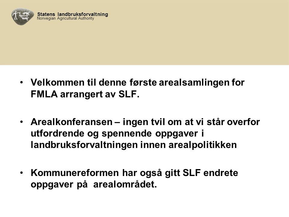 Statens landbruksforvaltning Norwegian Agricultural Authority Velkommen til denne første arealsamlingen for FMLA arrangert av SLF.