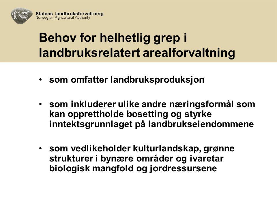 Statens landbruksforvaltning Norwegian Agricultural Authority Behov for helhetlig grep i landbruksrelatert arealforvaltning som omfatter landbruksproduksjon som inkluderer ulike andre næringsformål som kan opprettholde bosetting og styrke inntektsgrunnlaget på landbrukseiendommene som vedlikeholder kulturlandskap, grønne strukturer i bynære områder og ivaretar biologisk mangfold og jordressursene