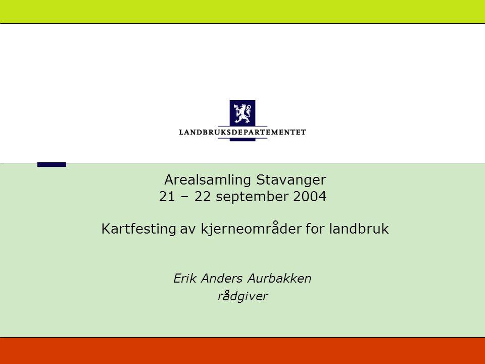 Arealsamling Stavanger 21 – 22 september 2004 Kartfesting av kjerneområder for landbruk Erik Anders Aurbakken rådgiver
