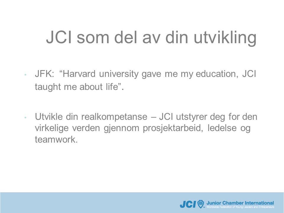 """JCI som del av din utvikling JFK: """"Harvard university gave me my education, JCI taught me about life"""". Utvikle din realkompetanse – JCI utstyrer deg f"""