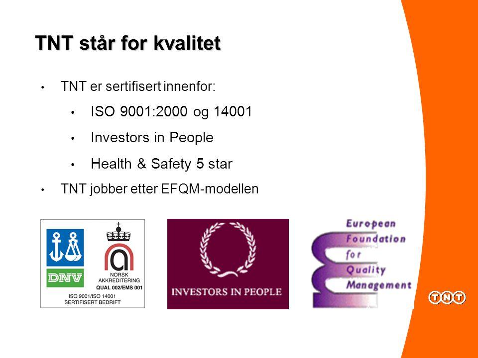 TNT er sertifisert innenfor: ISO 9001:2000 og 14001 Investors in People Health & Safety 5 star TNT jobber etter EFQM-modellen TNT står for kvalitet