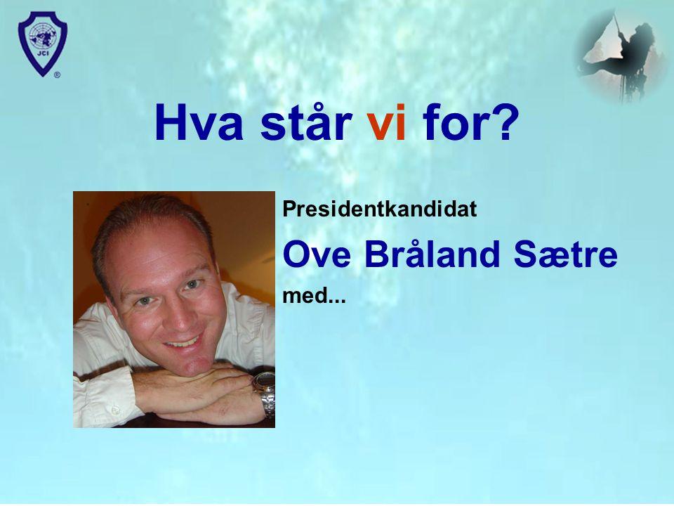 Hva står vi for? Presidentkandidat Ove Bråland Sætre med...