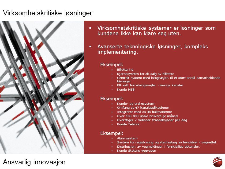 Ansvarlig innovasjon  Virksomhetskritiske systemer er løsninger som kundene ikke kan klare seg uten.  Avanserte teknologiske løsninger, kompleks imp