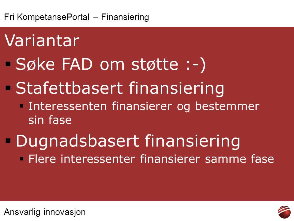 Ansvarlig innovasjon Fri KompetansePortal – Finansiering Variantar  Søke FAD om støtte :-)  Stafettbasert finansiering  Interessenten finansierer o
