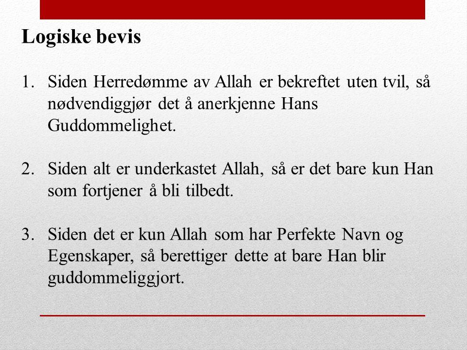 Logiske bevis 1.Siden Herredømme av Allah er bekreftet uten tvil, så nødvendiggjør det å anerkjenne Hans Guddommelighet. 2.Siden alt er underkastet Al