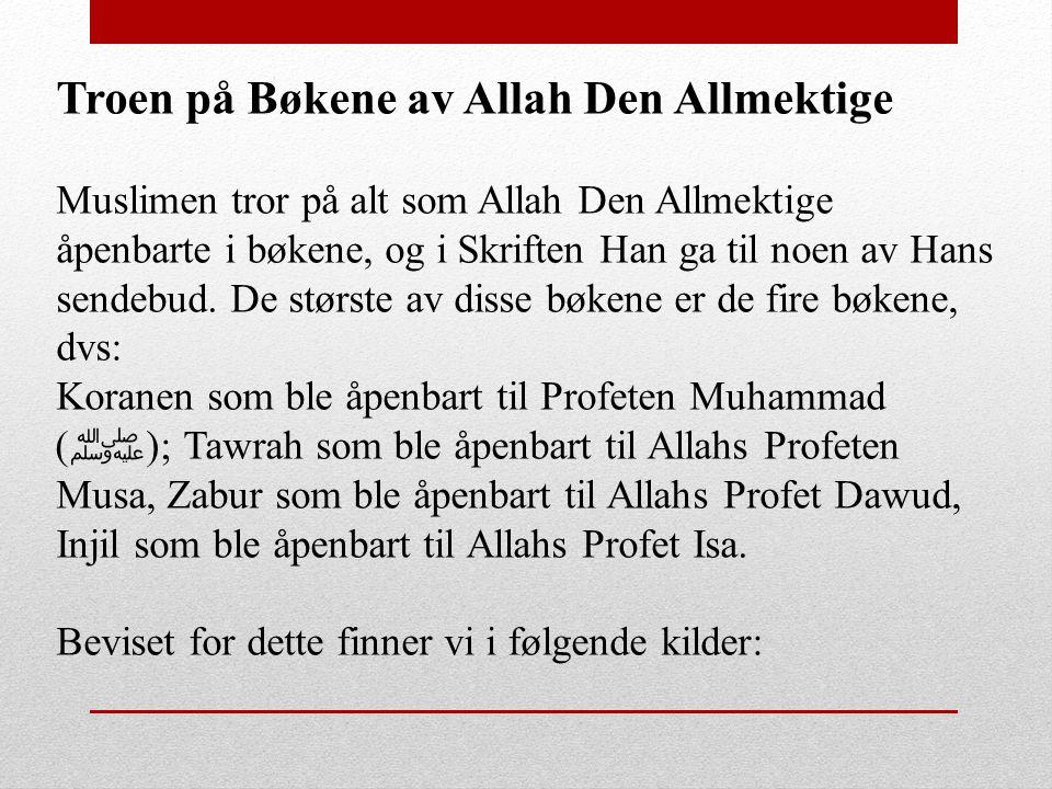 Troen på Bøkene av Allah Den Allmektige Muslimen tror på alt som Allah Den Allmektige åpenbarte i bøkene, og i Skriften Han ga til noen av Hans sendeb