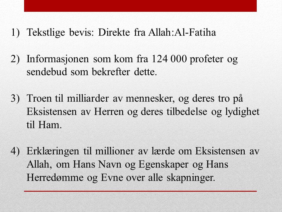 1)Tekstlige bevis: Direkte fra Allah:Al-Fatiha 2)Informasjonen som kom fra 124 000 profeter og sendebud som bekrefter dette. 3)Troen til milliarder av