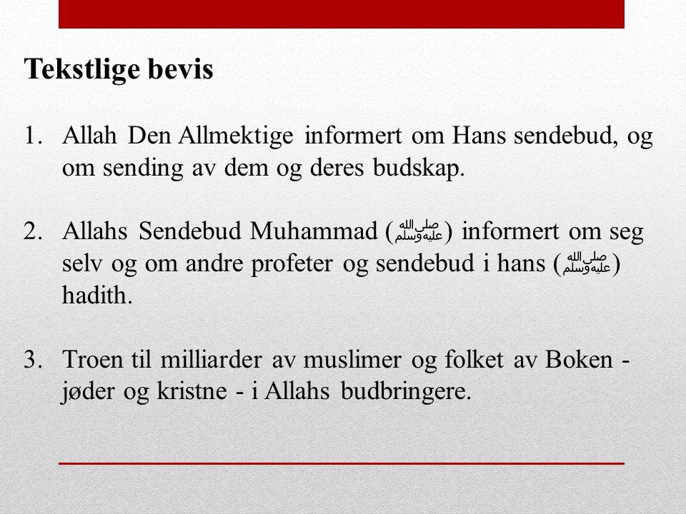Tekstlige bevis 1.Allah Den Allmektige informert om Hans sendebud, og om sending av dem og deres budskap. 2.Allahs Sendebud Muhammad ( ﷺ ) informert o