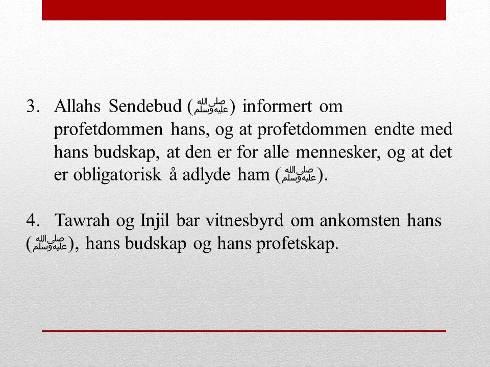 3.Allahs Sendebud ( ﷺ ) informert om profetdommen hans, og at profetdommen endte med hans budskap, at den er for alle mennesker, og at det er obligato
