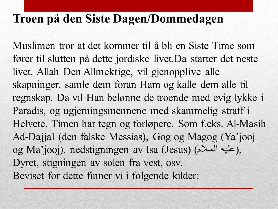 Troen på den Siste Dagen/Dommedagen Muslimen tror at det kommer til å bli en Siste Time som fører til slutten på dette jordiske livet.Da starter det n