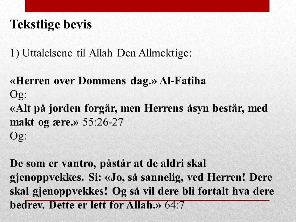 Tekstlige bevis 1) Uttalelsene til Allah Den Allmektige: «Herren over Dommens dag.» Al-Fatiha Og: «Alt på jorden forgår, men Herrens åsyn består, med