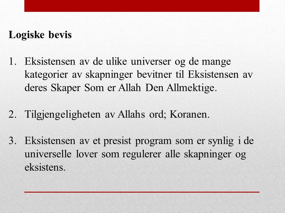 Logiske bevis 1.Eksistensen av de ulike universer og de mange kategorier av skapninger bevitner til Eksistensen av deres Skaper Som er Allah Den Allme