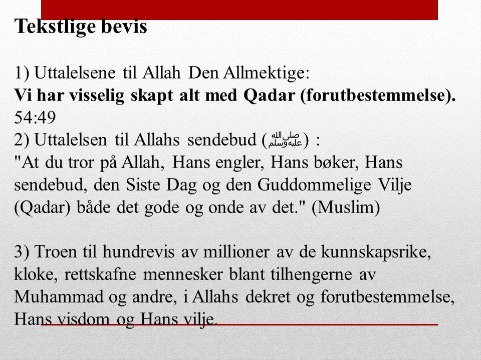 Tekstlige bevis 1) Uttalelsene til Allah Den Allmektige: Vi har visselig skapt alt med Qadar (forutbestemmelse). 54:49 2) Uttalelsen til Allahs sendeb