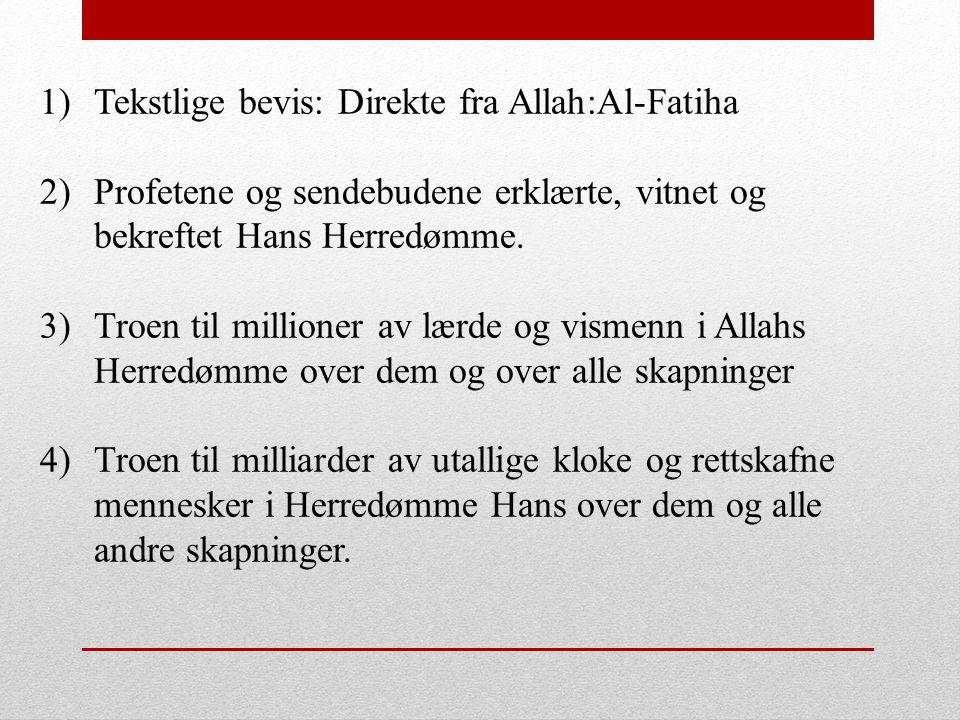 1)Tekstlige bevis: Direkte fra Allah:Al-Fatiha 2)Profetene og sendebudene erklærte, vitnet og bekreftet Hans Herredømme. 3)Troen til millioner av lærd