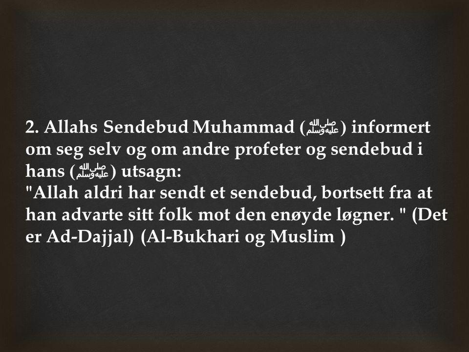 2. Allahs Sendebud Muhammad ( ﷺ ) informert om seg selv og om andre profeter og sendebud i hans ( ﷺ ) utsagn:
