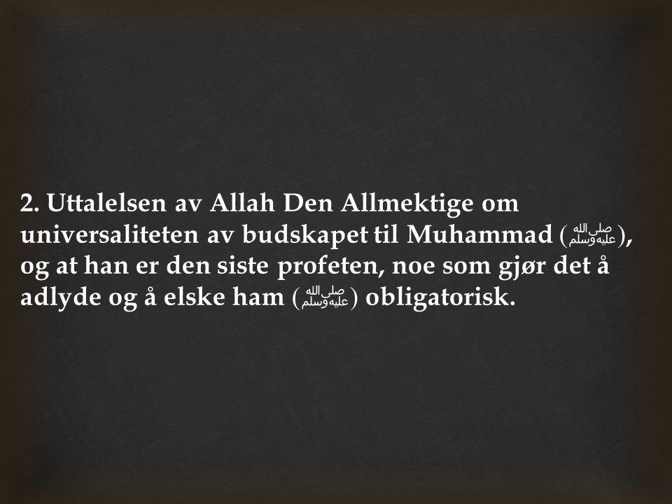 2. Uttalelsen av Allah Den Allmektige om universaliteten av budskapet til Muhammad ( ﷺ ), og at han er den siste profeten, noe som gjør det å adlyde o