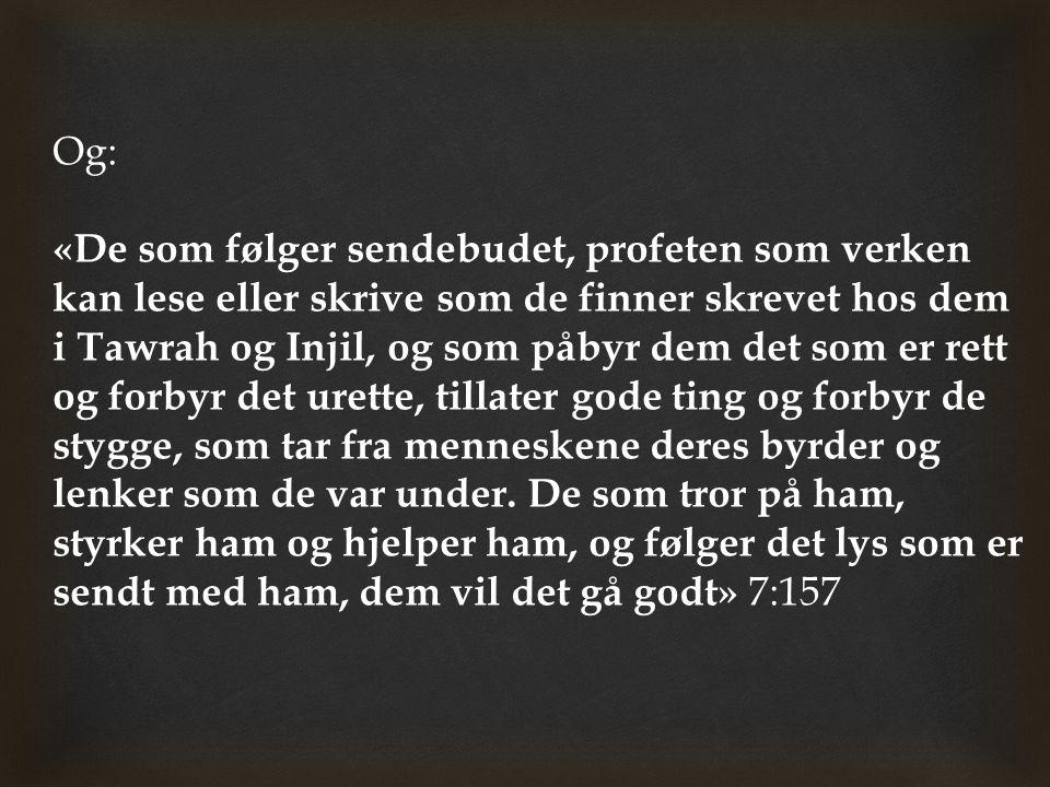 Og: «De som følger sendebudet, profeten som verken kan lese eller skrive som de finner skrevet hos dem i Tawrah og Injil, og som påbyr dem det som er