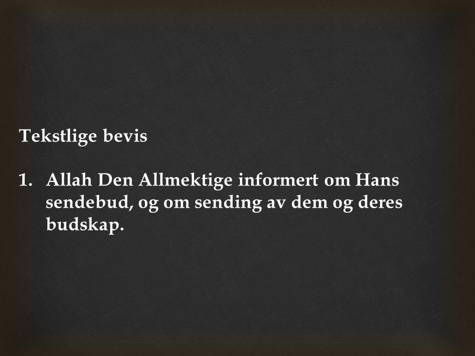 Tekstlige bevis 1.Allah Den Allmektige informert om Hans sendebud, og om sending av dem og deres budskap.