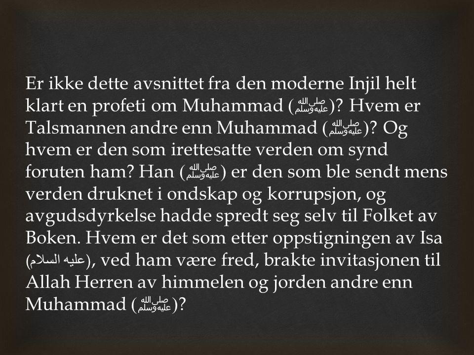 Er ikke dette avsnittet fra den moderne Injil helt klart en profeti om Muhammad ( ﷺ )? Hvem er Talsmannen andre enn Muhammad ( ﷺ )? Og hvem er den som