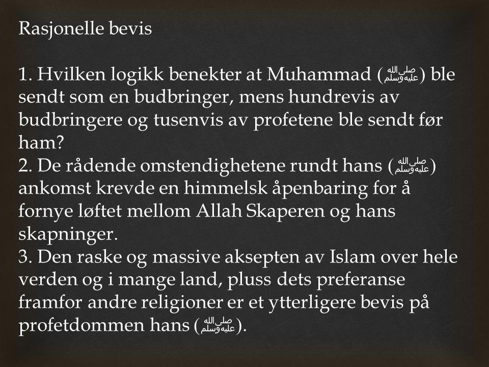 Rasjonelle bevis 1. Hvilken logikk benekter at Muhammad ( ﷺ ) ble sendt som en budbringer, mens hundrevis av budbringere og tusenvis av profetene ble