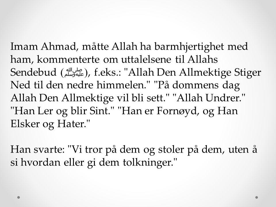 Imam Ahmad, måtte Allah ha barmhjertighet med ham, kommenterte om uttalelsene til Allahs Sendebud ( ﷺ ), f.eks.: