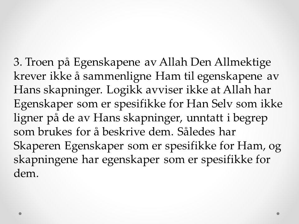 3. Troen på Egenskapene av Allah Den Allmektige krever ikke å sammenligne Ham til egenskapene av Hans skapninger. Logikk avviser ikke at Allah har Ege