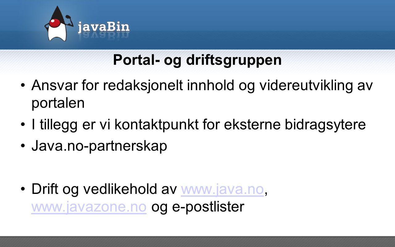 Portal- og driftsgruppen Ansvar for redaksjonelt innhold og videreutvikling av portalen I tillegg er vi kontaktpunkt for eksterne bidragsytere Java.no