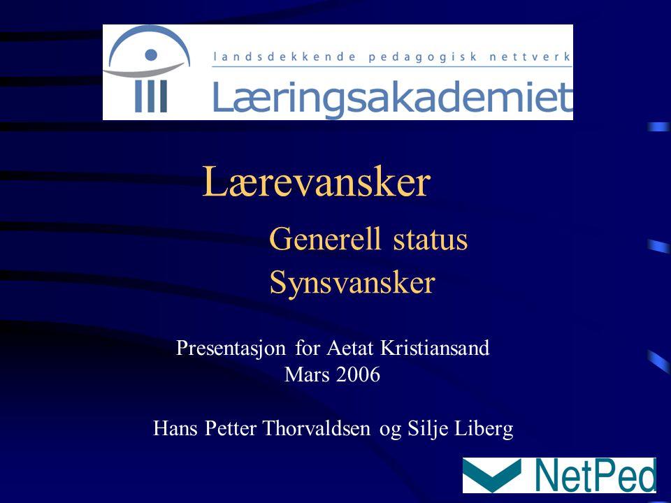 Lærevansker Generell status Synsvansker Presentasjon for Aetat Kristiansand Mars 2006 Hans Petter Thorvaldsen og Silje Liberg