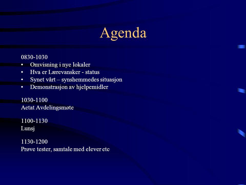 Agenda 0830-1030 Omvisning i nye lokaler Hva er Lærevansker - status Synet vårt – synshemmedes situasjon Demonstrasjon av hjelpemidler 1030-1100 Aetat Avdelingsmøte 1100-1130 Lunsj 1130-1200 Prøve tester, samtale med elever etc