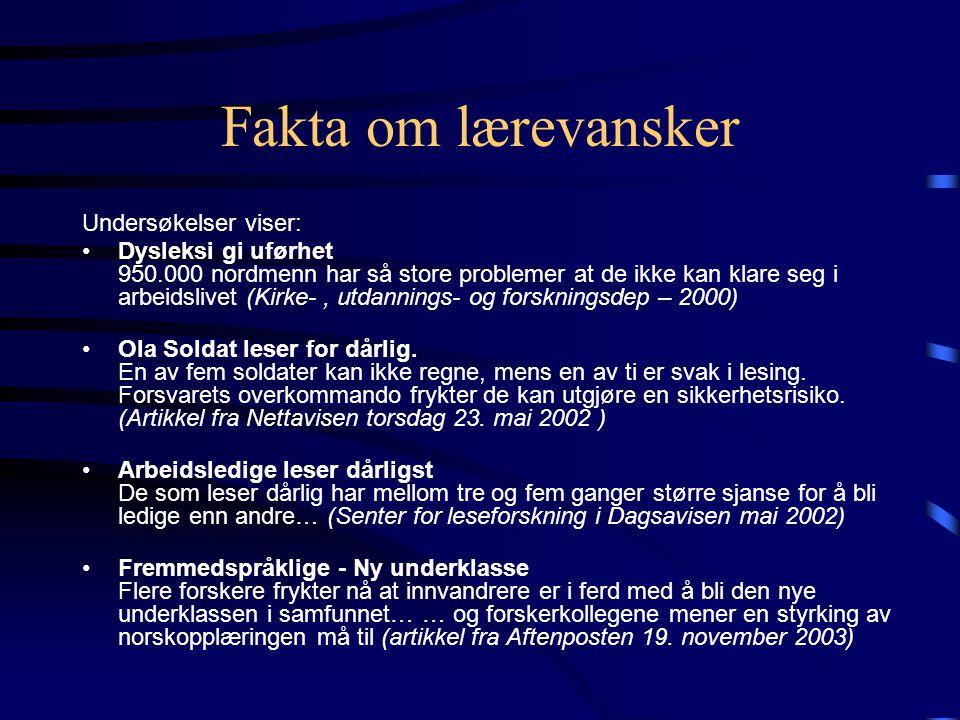 Fakta om lærevansker Undersøkelser viser: Dysleksi gi uførhet 950.000 nordmenn har så store problemer at de ikke kan klare seg i arbeidslivet (Kirke-, utdannings- og forskningsdep – 2000) Ola Soldat leser for dårlig.