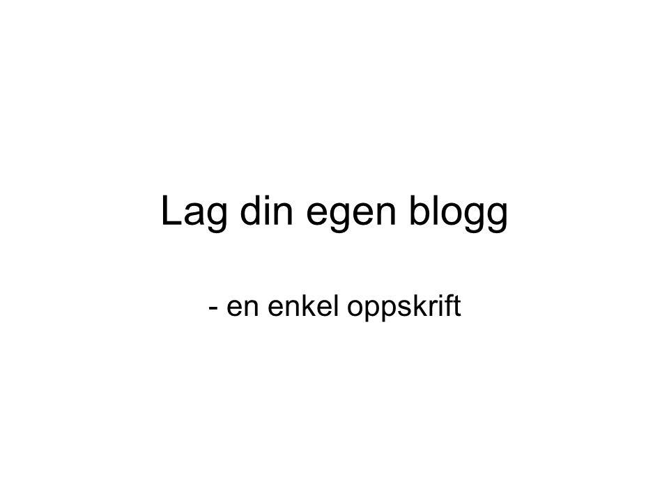 Lag din egen blogg - en enkel oppskrift