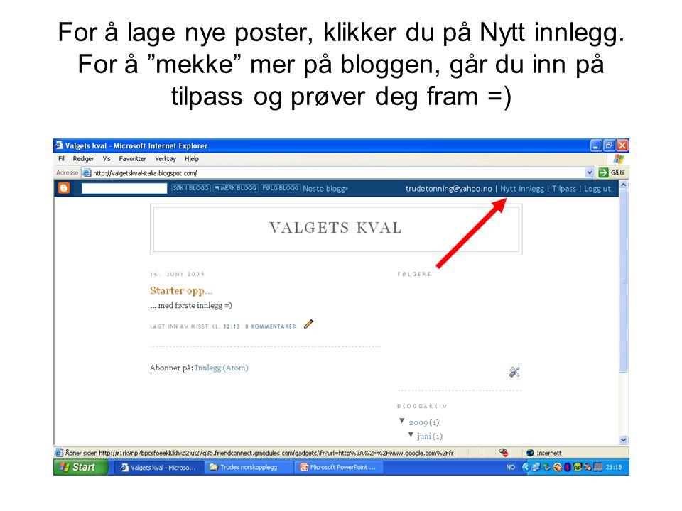 """For å lage nye poster, klikker du på Nytt innlegg. For å """"mekke"""" mer på bloggen, går du inn på tilpass og prøver deg fram =)"""
