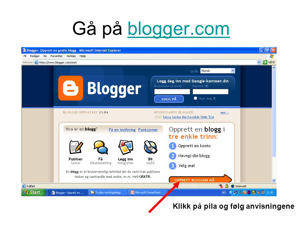 Gå på blogger.comblogger.com Klikk på pila og følg anvisningene