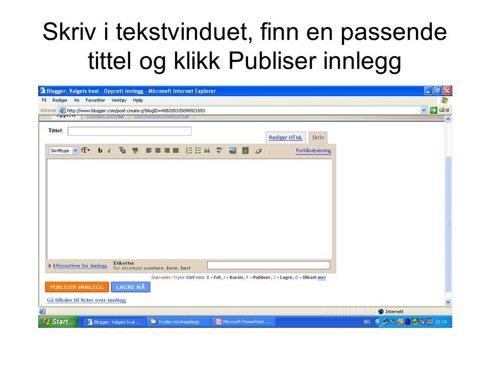 Skriv i tekstvinduet, finn en passende tittel og klikk Publiser innlegg