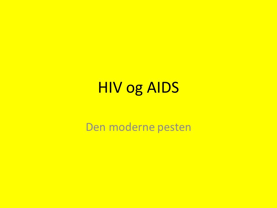 Hva står HIV og AIDS for? HIV – Humant Immunsvikt Virus AIDS - Acquired Immune Deficiency Syndrome