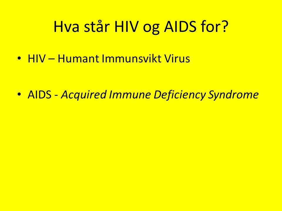 Hva er HIV og AIDS.HIV – Et veldig avansert virus som angriper immunforsvaret i kroppen.