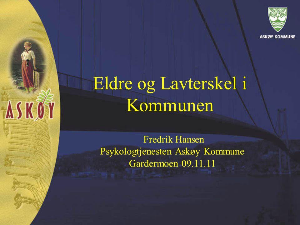 Eldre og Lavterskel i Kommunen Fredrik Hansen Psykologtjenesten Askøy Kommune Gardermoen 09.11.11