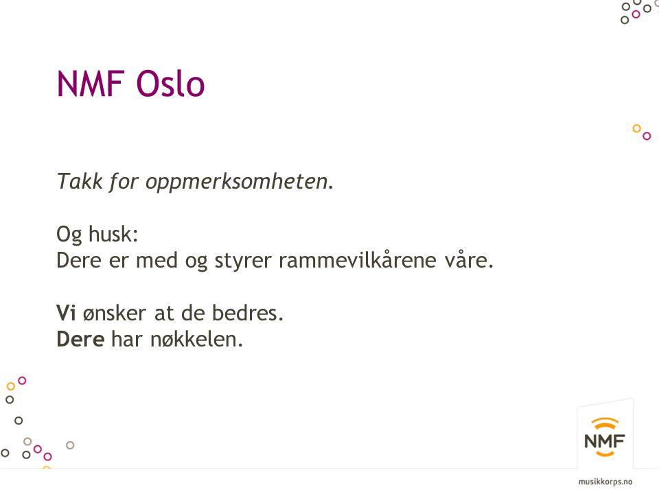NMF Oslo Takk for oppmerksomheten.Og husk: Dere er med og styrer rammevilkårene våre.