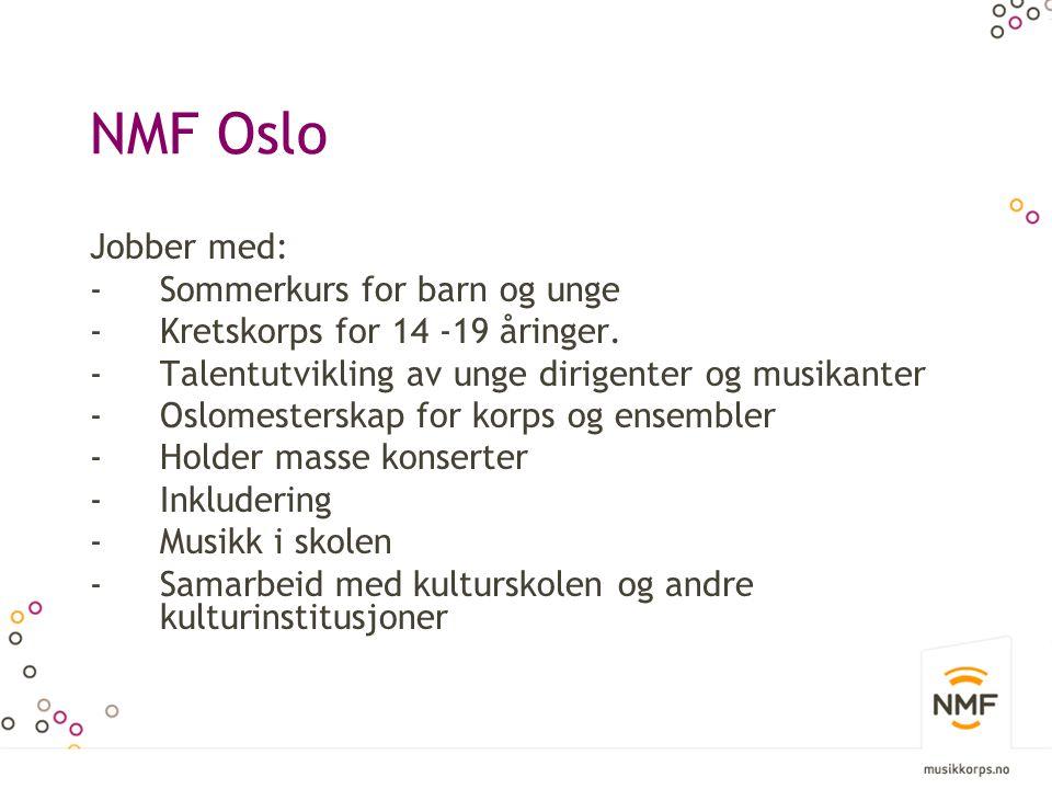 NMF Oslo Jobber med: -Sommerkurs for barn og unge -Kretskorps for 14 -19 åringer.
