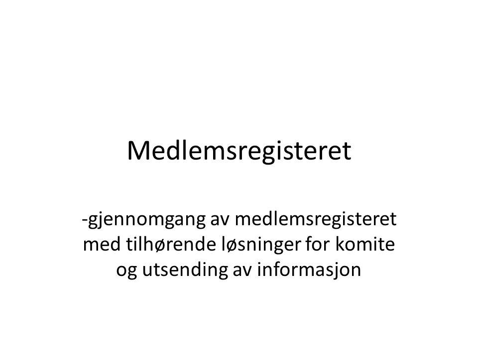 Medlemsregisteret -gjennomgang av medlemsregisteret med tilhørende løsninger for komite og utsending av informasjon