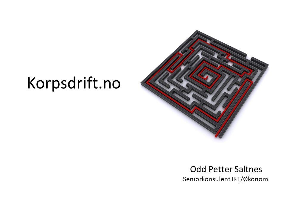 Korpsdrift.no Odd Petter Saltnes Seniorkonsulent IKT/Økonomi