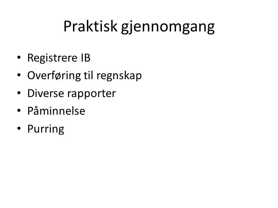 Praktisk gjennomgang Registrere IB Overføring til regnskap Diverse rapporter Påminnelse Purring