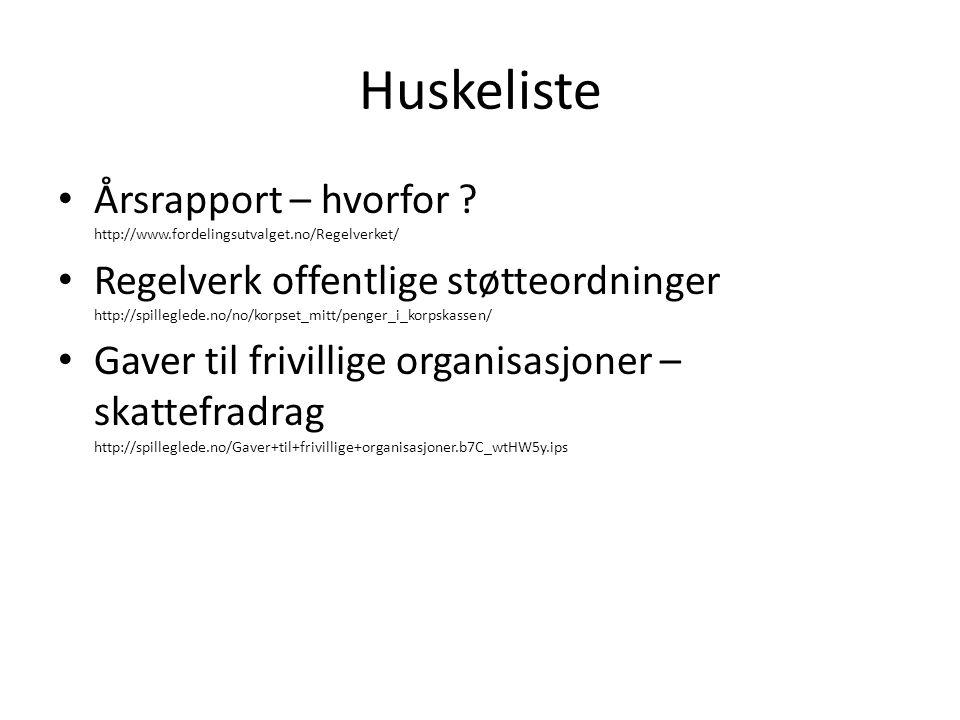 Huskeliste Årsrapport – hvorfor ? http://www.fordelingsutvalget.no/Regelverket/ Regelverk offentlige støtteordninger http://spilleglede.no/no/korpset_