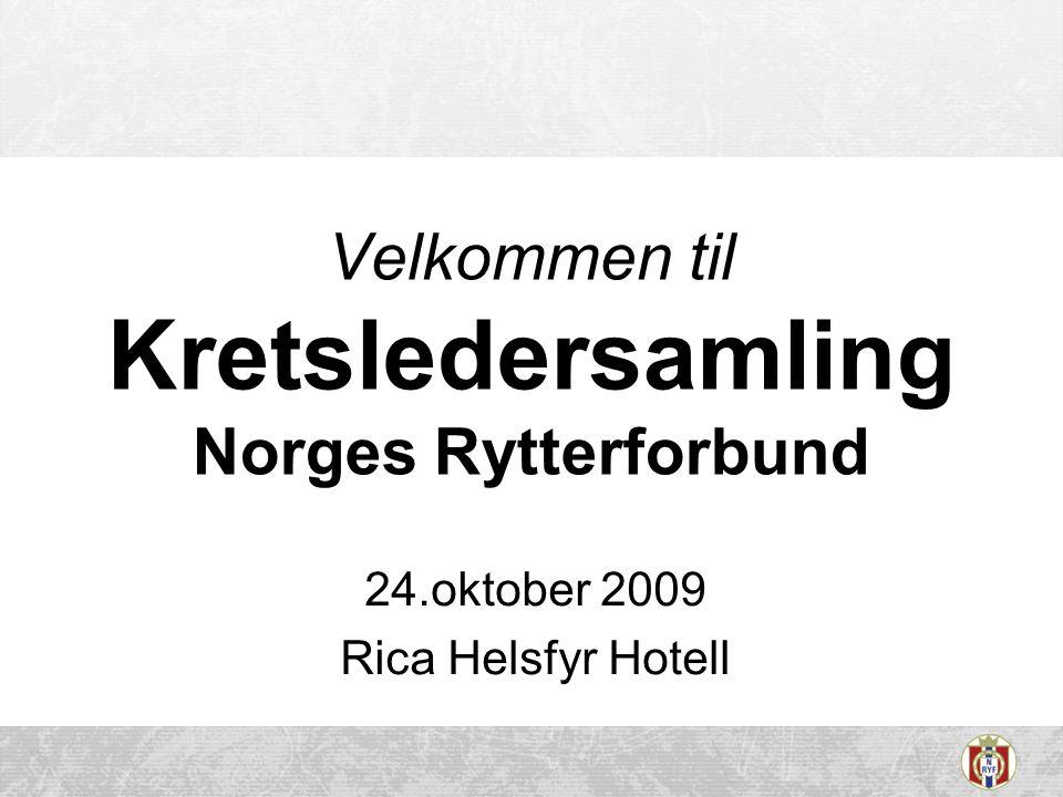 24.oktober 2009 Rica Helsfyr Hotell Velkommen til Kretsledersamling Norges Rytterforbund