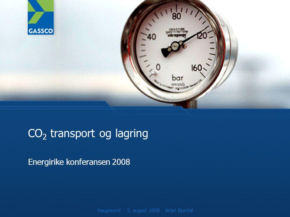 CO 2 transport og lagring Energirike konferansen 2008 Haugesund 5. august 2008 Brian Bjordal