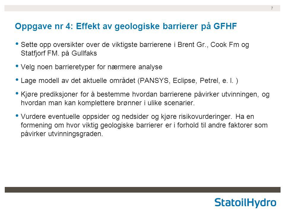 7 Oppgave nr 4: Effekt av geologiske barrierer på GFHF Sette opp oversikter over de viktigste barrierene i Brent Gr., Cook Fm og Statfjorf FM.
