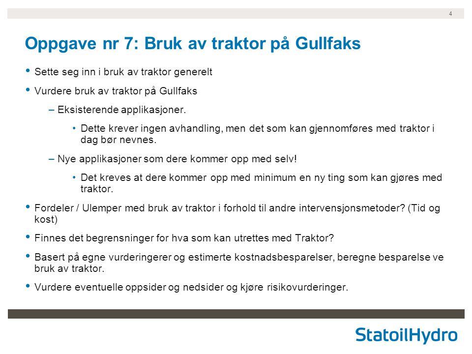 4 Oppgave nr 7: Bruk av traktor på Gullfaks Sette seg inn i bruk av traktor generelt Vurdere bruk av traktor på Gullfaks –Eksisterende applikasjoner.