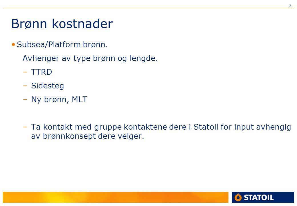 3 Brønn kostnader Subsea/Platform brønn. Avhenger av type brønn og lengde.