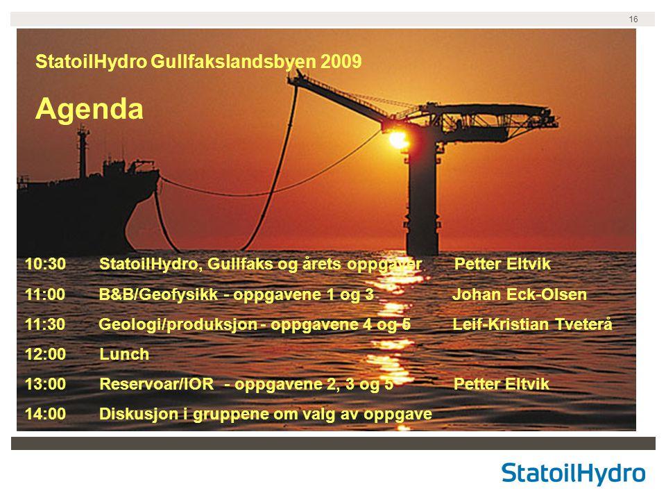 16 10:30 StatoilHydro, Gullfaks og årets oppgaver Petter Eltvik 11:00 B&B/Geofysikk - oppgavene 1 og 3 Johan Eck-Olsen 11:30 Geologi/produksjon - oppg
