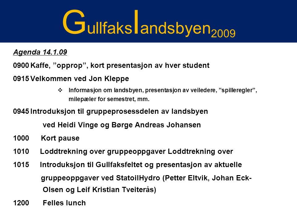 """Gullfakslandsbyen 2007 Agenda 14.1.09 0900Kaffe, """"opprop"""", kort presentasjon av hver student 0915Velkommen ved Jon Kleppe  Informasjon om landsbyen,"""